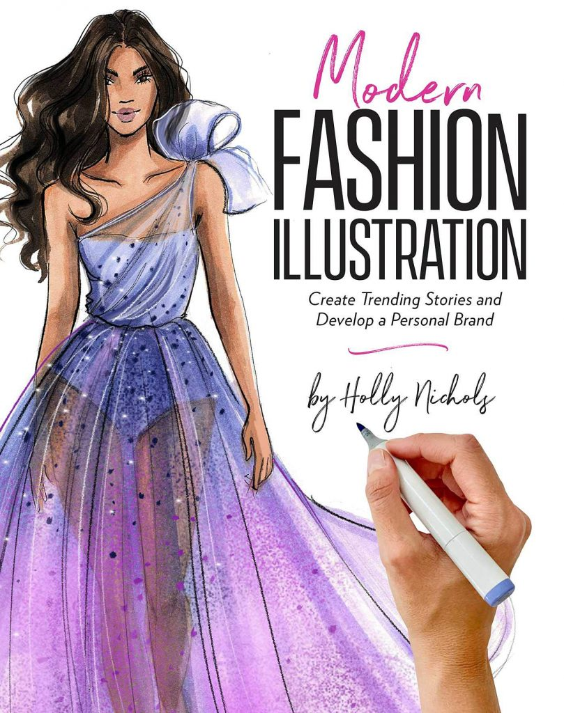 Modern Fashion Illustration: Create Trending Stories & Develop a Personal Brand By Holly Nichols.